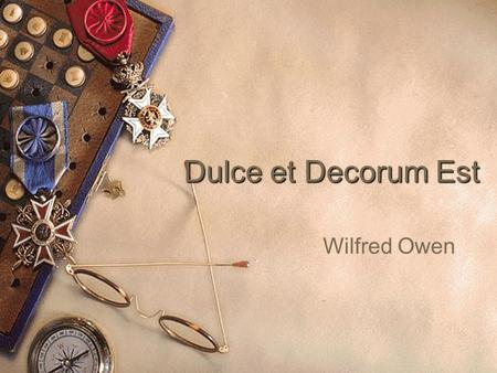 Dulce et Decorum Est Wilfred Owen. Word Association  In pairs, with only one of you facing the screen, recite the words on the next slide and make a.