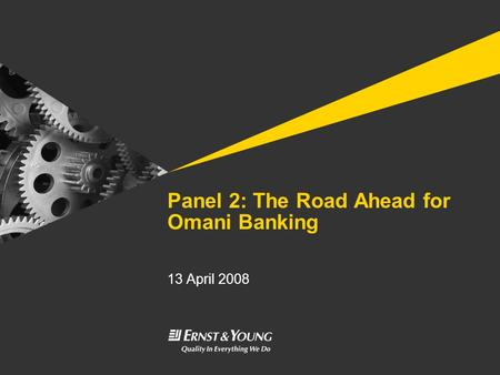 Panel 2: The Road Ahead for Omani Banking 13 April 2008.