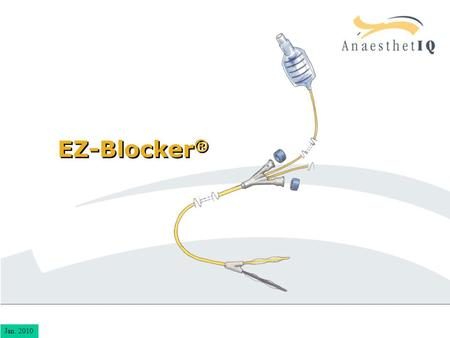 EZ-Blocker ® Jan. 2010. EZ-Blocker ®  A bronchoscope is mandatory  Bronchoscopic control for all in-, and deflations.