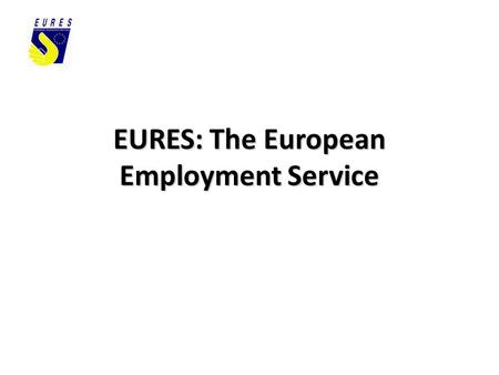 EURES: The European Employment Service. Working abroad An opportunity to: - meet new people - improve language and other skills - experience new cultures.