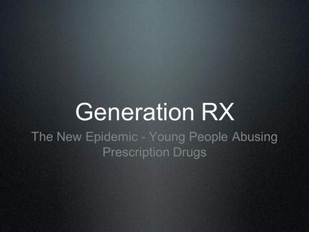 Generation RX The New Epidemic - Young People Abusing Prescription Drugs.