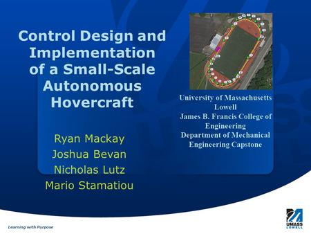Learning with Purpose Control Design and Implementation of a Small-Scale Autonomous Hovercraft Ryan Mackay Joshua Bevan Nicholas Lutz Mario Stamatiou University.