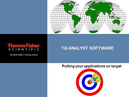 The world leader in serving science TQ ANALYST SOFTWARE Putting your applications on target.