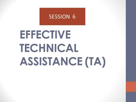 EFFECTIVE TECHNICAL ASSISTANCE (TA)