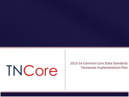 STRATEGIC PLAN 2013-14 Common Core State Standards Tennessee Implementation Plan.
