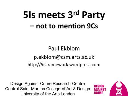 5Is meets 3 rd Party – not to mention 9Cs Paul Ekblom  Design Against Crime Research Centre Central.