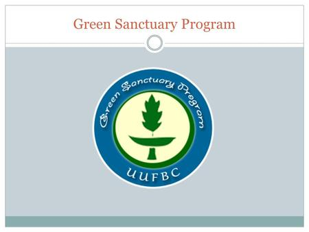 Green Sanctuary Program. Our 7 th UU principle affirms & promotes: Respect for the interdependent web of existence of which we are a part.