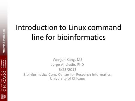Introduction to Linux command line for bioinformatics Wenjun Kang, MS Jorge Andrade, PhD 6/28/2013 Bioinformatics Core, Center.