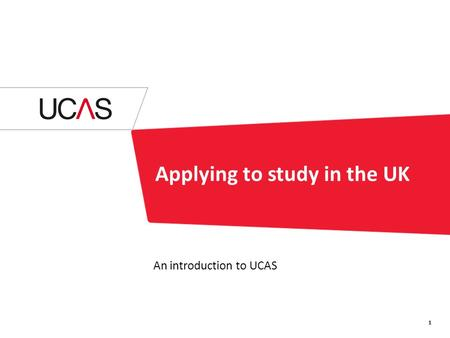 Applying to study in the UK An introduction to UCAS 1.