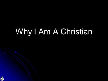 Why I Am A Christian. Why Do People Reject God?  Some accept philosophical arguments  Many due to suffering they have experienced or seen  Refuse the.