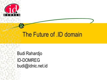 The Future of.ID domain Budi Rahardjo ID-DOMREG