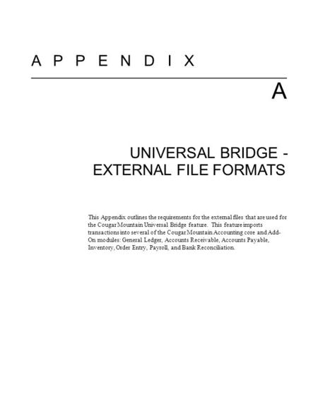 A P P E N D I X A UNIVERSAL BRIDGE - EXTERNAL FILE FORMATS This Appendix outlines the requirements for the external files that are used for the Cougar.