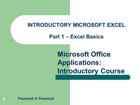 Pasewark & Pasewark Microsoft Office Applications: Introductory Course 1 INTRODUCTORY MICROSOFT EXCEL Part 1 – Excel Basics.