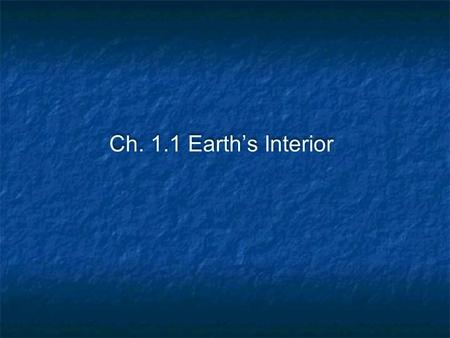 Ch. 1.1 Earth's Interior.