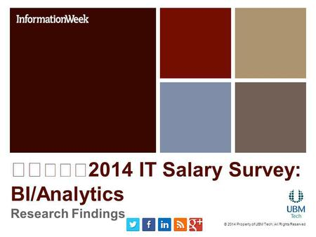 2014 IT Salary Survey: BI/Analytics Research Findings © 2014 Property of UBM Tech; All Rights Reserved.