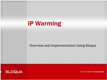 IP Warming Overview and Implementation Using Eloqua.