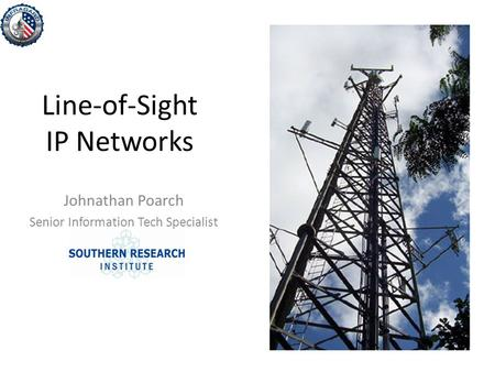 Line-of-Sight IP Networks Johnathan Poarch Senior Information Tech Specialist.