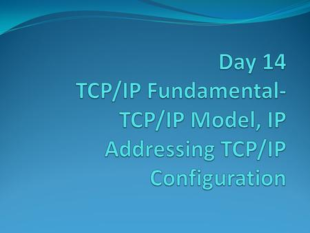 The TCP/IP Model  Internet Protocol Address.  Defined By IANA [Internet Assigned Number Authority] in 1970.  IP Address is a Logical Address and it.