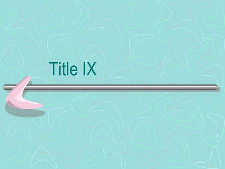 "Title IX. What is Title IX? Title IX of the 1972 Educational Amendment "" No person in the United States shall, on the basis of sex, be excluded from participation."