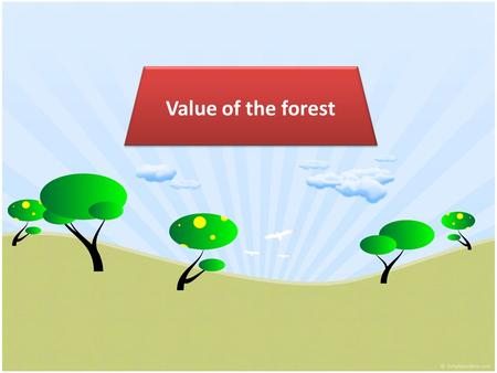 Value of the forest. Forest provides habitat for wildlife.