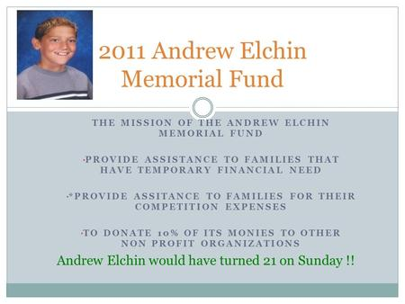 THE MISSION OF THE ANDREW ELCHIN MEMORIAL FUND PROVIDE ASSISTANCE TO FAMILIES THAT HAVE TEMPORARY FINANCIAL NEED *PROVIDE ASSITANCE TO FAMILIES FOR THEIR.