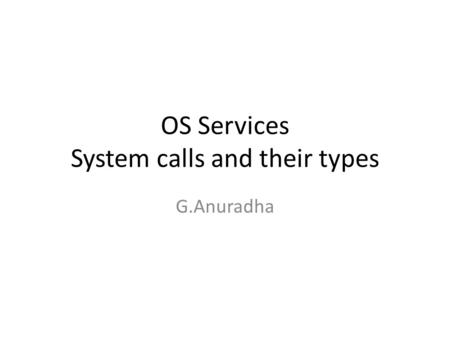 OS Services System calls and their types