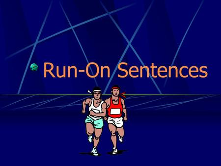 Run-On Sentences.
