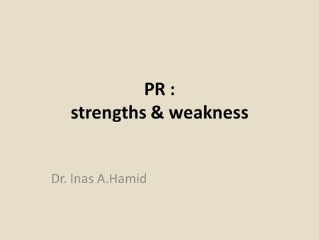 PR : strengths & weakness Dr. Inas A.Hamid. The major strengths of PR.