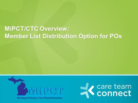 MiPCT/CTC Overview: Member List Distribution Option for POs.