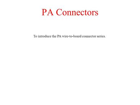 To introduce the PA wire-to-board connector series.