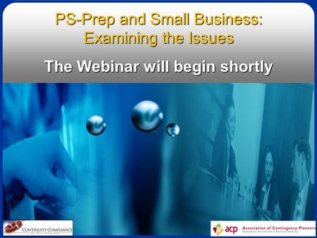 1 PS-Prep and Small Business: Examining the Issues The Webinar will begin shortly.