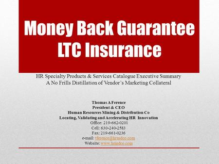 Money Back Guarantee LTC Insurance HR Specialty Products & Services Catalogue Executive Summary A No Frills Distillation of Vendor's Marketing Collateral.