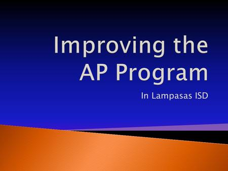 In Lampasas ISD.  AP stands for Advanced Placement  AP is a program developed and administered by the College Board  AP courses are college level courses.
