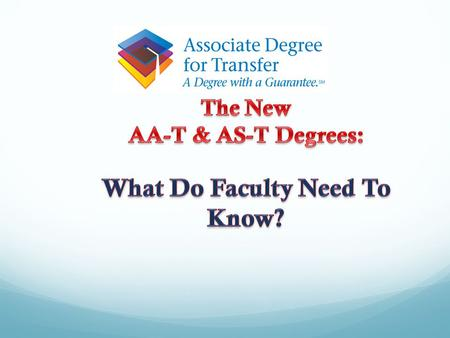 All CCCs must offer associate degrees for transfer (to CSU) Degrees include o 60 sem./90 qtr. CSU-transferable units o Completion of IGETC or CSU GE-