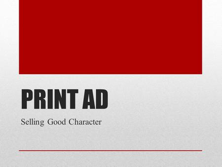 PRINT AD Selling Good Character. Your Role You are an advertising executive Your advertising firm has been asked to develop a Print Ad to sell a positive.