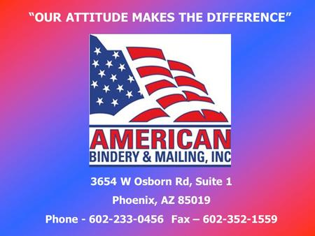 "3654 W Osborn Rd, Suite 1 Phoenix, AZ 85019 Phone - 602-233-0456Fax – 602-352-1559 ""OUR ATTITUDE MAKES THE DIFFERENCE"""