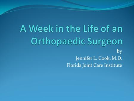 By Jennifer L. Cook, M.D. Florida Joint Care Institute.