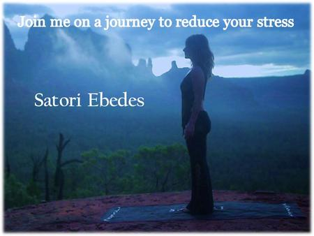 Satori Ebedes Join me on a journey from your office or home, as we explore the secrets of living a balanced and reduced stress lifestyle. Be empowered.