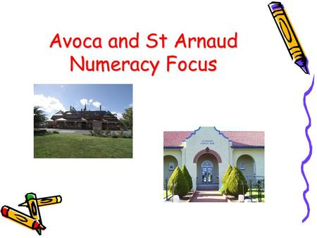 Avoca and St Arnaud Numeracy Focus. Where we were Relying on text books to drive our Numeracy lessons. Worked independently, planning week by week with.