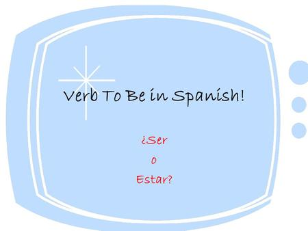 Verb To Be in Spanish! ¿Ser o Estar?. ¡RECUERDA! SER DOCTOR which stands for Description, Occupation, Characteristic, Time, Origin, and Relationship.