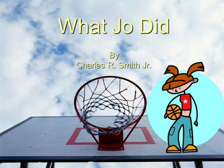 What Jo Did By Charles R. Smith Jr.