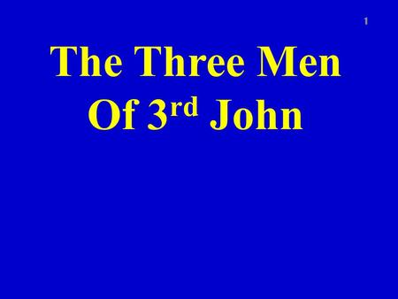 The Three Men Of 3 rd John 1. 3 John 2 Theme of the book – Christian hospitality Purpose of book – To commend Christian faithfulness and hospitality &