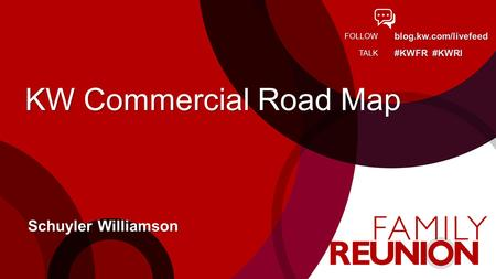 Blog.kw.com/livefeed #KWFR #KWRI FOLLOW TALK KW Commercial Road Map Schuyler Williamson.