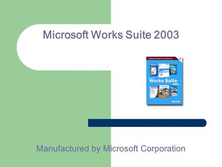 Microsoft Works Suite 2003 Manufactured by Microsoft Corporation.