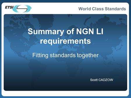 World Class Standards Summary of NGN LI requirements Fitting standards together Scott CADZOW.