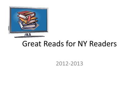 Great Reads for NY Readers 2012-2013. Great Reads for NY Readers What is Great Reads for NY Readers? – A book trailer contest for NY students. Students.