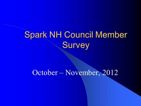 Spark NH Council Member Survey October – November, 2012.