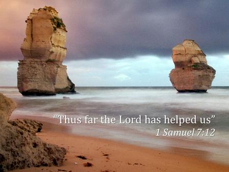 """Thus far the Lord has helped us"""