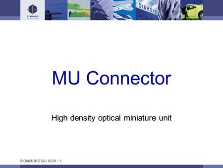 © DIAMOND SA / 03-01 / 1 MU Connector High density optical miniature unit.