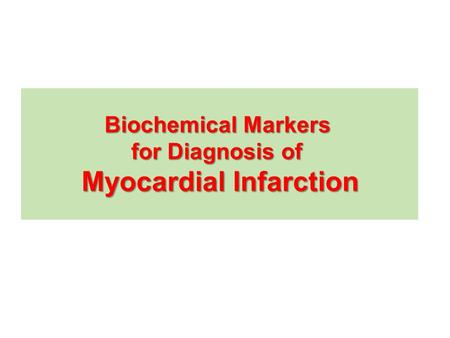 Biochemical Markers for Diagnosis of Myocardial Infarction.